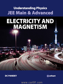 Understanding Physics for JEE Main And Advanced Electricity And Magnetism