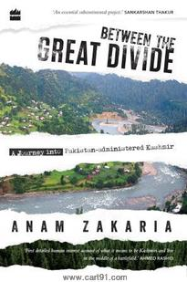 Between the Great Divide A Journey into Pakistan-Administered Kashmir