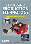 A TEXTBOOK OF PRODUCTION TECHNOLOGY (MANUFACTURING PROCESSES)