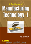 A Textbook of Manufacturing Technology- I