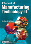 A Textbook of Manufacturing Technology - II