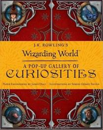 J.K. Rowling's Wizarding World : A Pop - Up Gallery of Curiosities