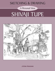Sketching and Drawing-A Personal View-Shivaji Tupe