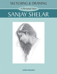 Sketching and Drawing-A Personal View-Sanjay Shelar