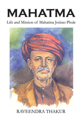 Mahatma : Life And Mission Of Mahatma Jotirao Phule