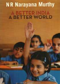 N R Narayana Murthy A Better India A Better World