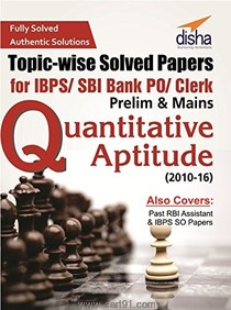 Quantitative Aptitude Topic wise Solved Papers For IBPS SBI Bank PO Clerk Prelim And Mains (2010-16)